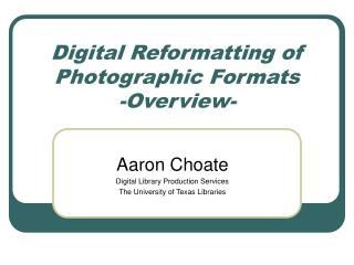 Digital Reformatting of Photographic Formats -Overview-