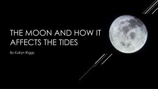 The moon and how it affects the tides