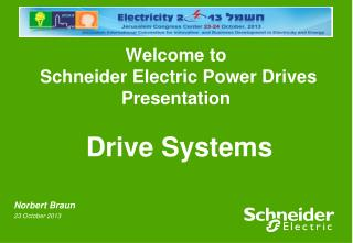 Welcome to  Schneider Electric Power Drives Presentation Drive Systems