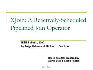 XJoin: A Reactively-Scheduled Pipelined Join Operator