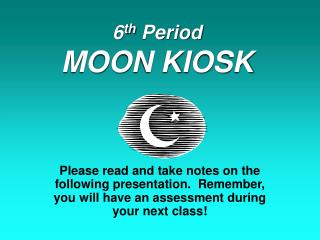 6 th  Period MOON KIOSK
