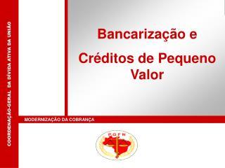 Bancarização e Créditos de Pequeno Valor