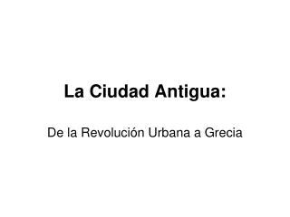 La Ciudad Antigua: