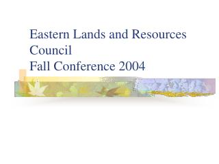 Eastern Lands and Resources Council  Fall Conference 2004