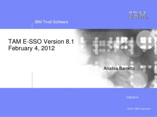 TAM E-SSO Version 8.1 February 4, 2012  Analisa Barretto