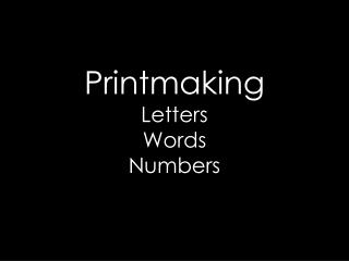 Printmaking  Letters  Words Numbers