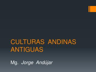 CULTURAS  ANDINAS ANTIGUAS
