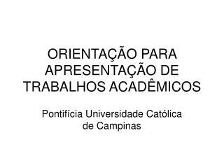 ORIENTAÇÃO PARA APRESENTAÇÃO DE TRABALHOS ACADÊMICOS