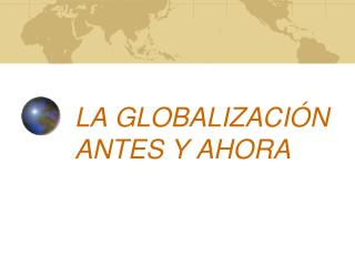 LA GLOBALIZACI�N ANTES Y AHORA