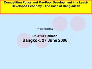 Presented by : Dr. Atiur Rahman Bangkok, 27 June 2006