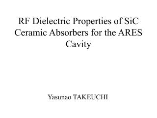 RF Dielectric Properties of SiC Ceramic Absorbers for the ARES Cavity