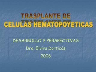 DESARROLLO Y PERSPECTIVAS Dra. Elvira Dorticós 2006