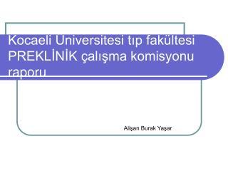 Kocaeli Üniversitesi tıp fakültesi PREKLİNİK çalışma komisyonu  raporu