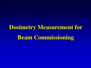 Dosimetry Measurement for Beam Commissioning