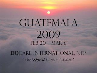 Guatemala 2009 Feb 20 – Mar 6