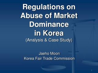 Regulations on Abuse of Market Dominance in Korea (Analysis & Case Study)