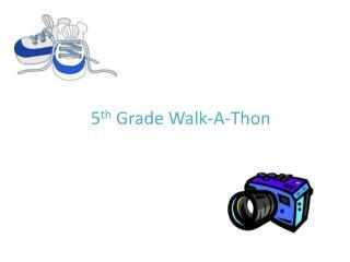 5 th  Grade Walk-A-Thon