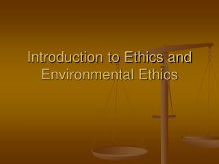 Introduction to Ethics and Environmental Ethics