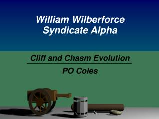 William Wilberforce Syndicate Alpha Cliff and Chasm Evolution PO Coles