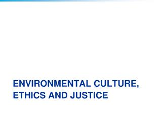 Environmental culture, ethics and justice