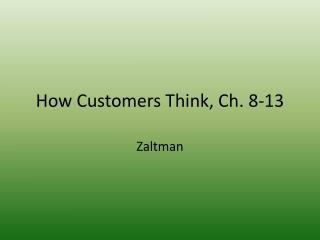 How Customers Think, Ch. 8-13