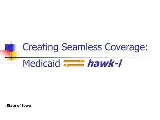 Creating Seamless Coverage: Medicaid		 hawk-i
