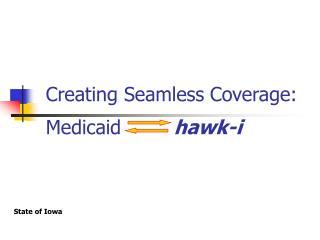 Creating Seamless Coverage: Medicaid hawk-i