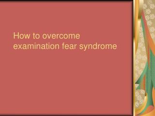 How to overcome examination fear syndrome