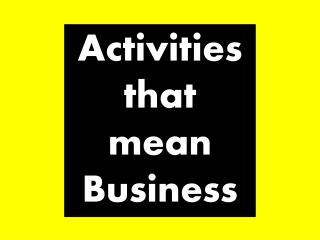 Activities that mean Business