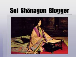 Sei  Sh ō nagon  Blogger