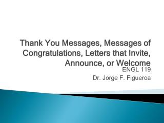 Thank You Messages, Messages of Congratulations, Letters that Invite, Announce, or Welcome