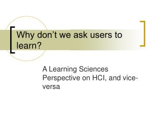 Why don't we ask users to learn?