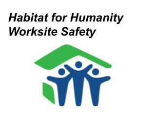 Habitat for Humanity Worksite Safety