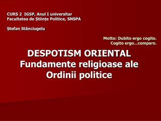 DESPOTISM ORIENTAL Fundamente religioase ale  Ordinii politice