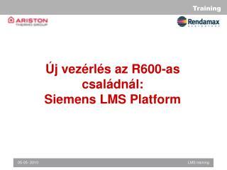 Új vezérlés az R600-as családnál : Siemens LMS Platform
