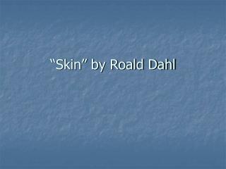 """""""Skin"""" by Roald Dahl"""