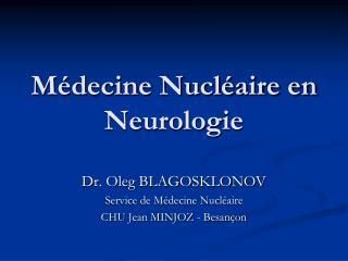 M�decine Nucl�aire en Neurologie