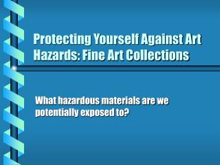 Protecting Yourself Against Art Hazards: Fine Art Collections