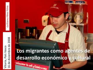 Los migrantes como agentes de desarrollo económico y cultural
