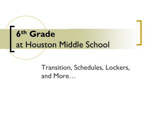 6 th  Grade  at Houston Middle School
