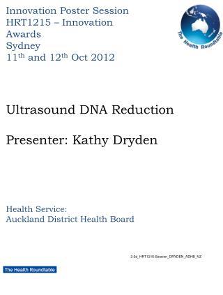 Ultrasound DNA Reduction Presenter: Kathy Dryden