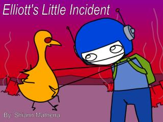 Elliott's Little Incident