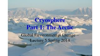 Cryosphere  Part 1: The Arctic