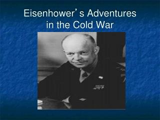 Eisenhower ' s Adventures  in the Cold War