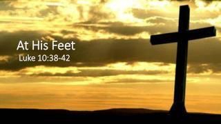 At  His  Feet Luke  10:38-42