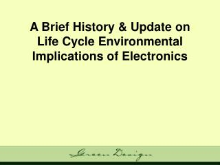 A Brief History & Update on Life Cycle Environmental Implications of Electronics