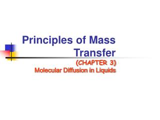 Principles of Mass  Transfer (CHAPTER 3) Molecular Diffusion in Liquids