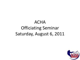 ACHA  Officiating Seminar Saturday, August 6, 2011
