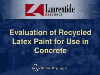 Evaluation of Recycled Latex Paint for Use in Concrete