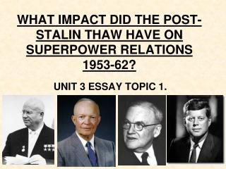 WHAT IMPACT DID THE POST-STALIN THAW HAVE ON SUPERPOWER RELATIONS 1953-62?